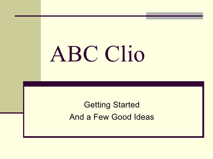 ABC Clio Getting Started And a Few Good Ideas
