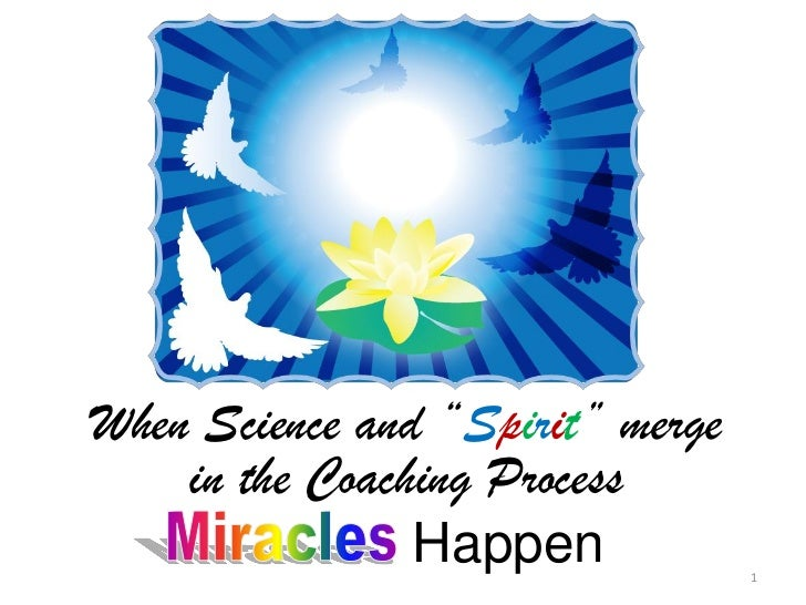 """When Science and """"Spirit"""" merge    in the Coaching Process                Happen            1"""