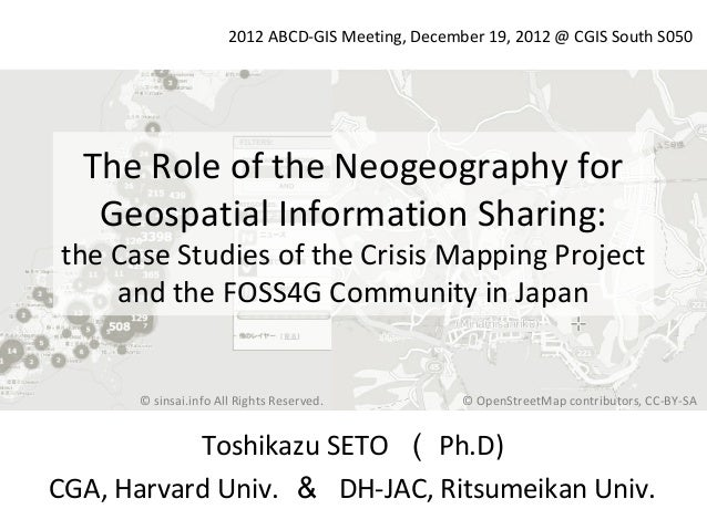 2012 ABCD-GIS Meeting, December 19, 2012 @ CGIS South S050  The Role of the Neogeography for   Geospatial Information Shar...