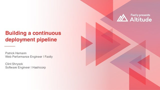 Building a continuous deployment pipeline Patrick Hamann