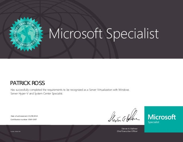 Steven A. Ballmer Chief Executive Officer Microsoft Specialist Part No. X18-83703 PATRICK ROSS Has successfully completed ...