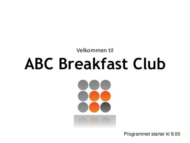 Velkommen til ABC Breakfast Club Programmet starter kl 9.00