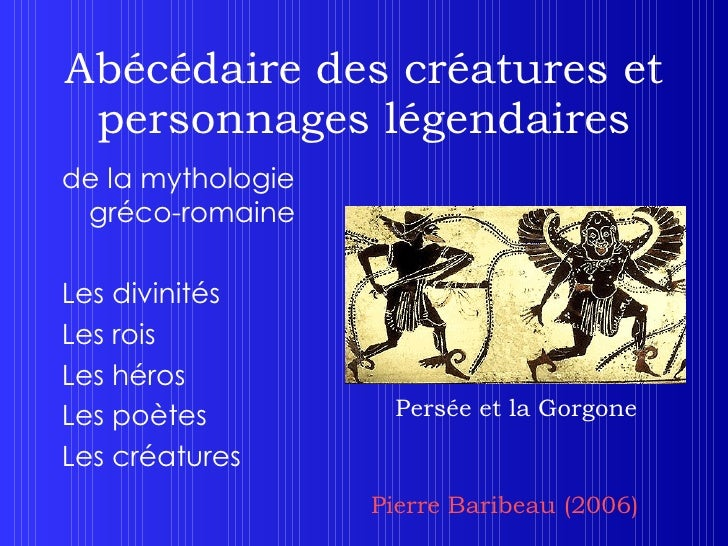 Abécédaire des créatures et personnages légendaires <ul><li>de la mythologie gréco-romaine </li></ul><ul><li>Les divinités...