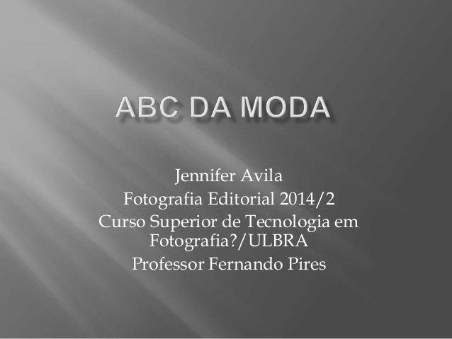 Jennifer Avila  Fotografia Editorial 2014/2  Curso Superior de Tecnologia em  Fotografia?/ULBRA  Professor Fernando Pires