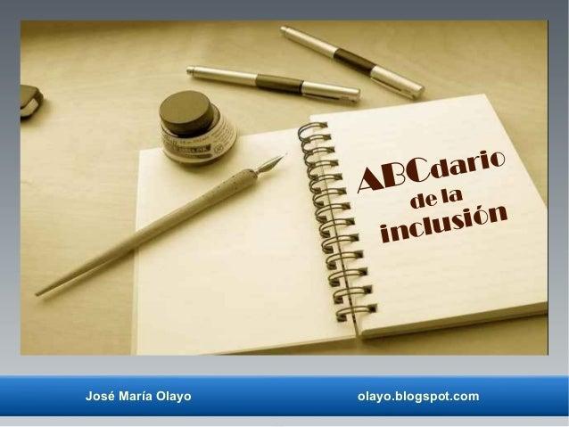 José María Olayo olayo.blogspot.com ABCdario de la inclusión