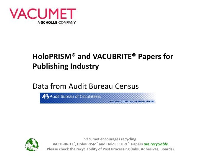HoloPRISM® and VACUBRITE® Papers for Publishing Industry<br />Data from Audit Bureau Census<br />Vacumet encourages recycl...