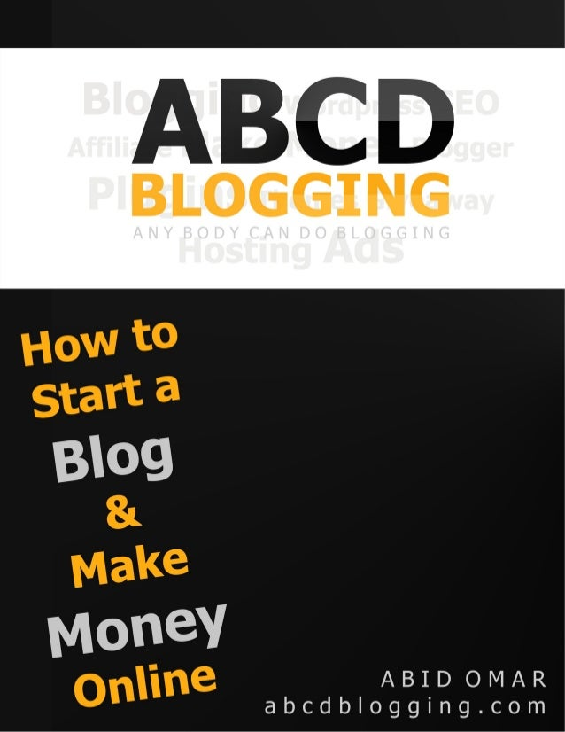 How to Start a Blog & Make Money Online | Ebook by Abid Omar Copyright 2013 Abid Omar | http://www.abcdblogging.com | Page...