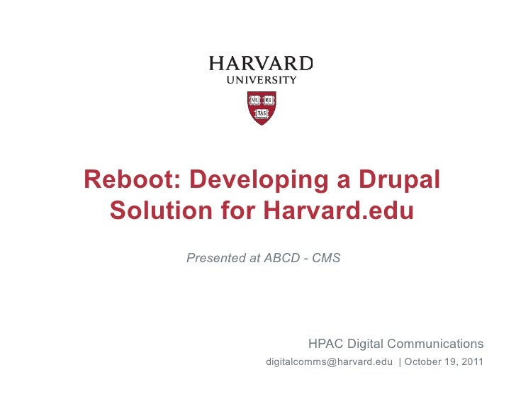 Reboot: Developing a Drupal  Solution for Harvard.edu       Presented at ABCD - CMS                          HPAC Digital ...