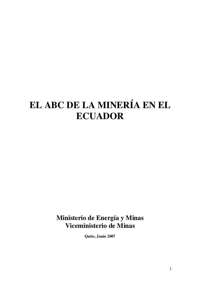 EL ABC DE LA MINERÍA EN EL        ECUADOR    Ministerio de Energía y Minas      Viceministerio de Minas             Quito,...