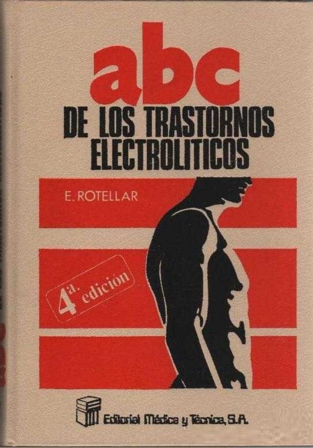 ABC DE LOS TRASTORNOS ELECTRO LÍTICOS por el doctor E. ROTELLAR  Jefe de os Servidos de Regulación humoral del Instituto P...