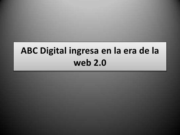 ABC Digital ingresa en la era de la web 2.0<br />