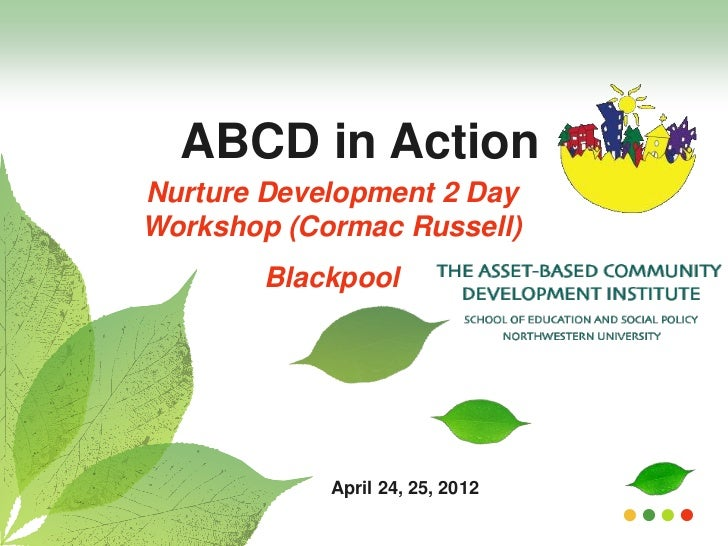 ABCD in ActionNurture Development 2 DayWorkshop (Cormac Russell)        Blackpool            April 24, 25, 2012