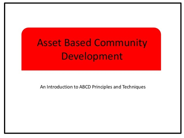 Asset Based Community Development An Introduction to ABCD Principles and Techniques