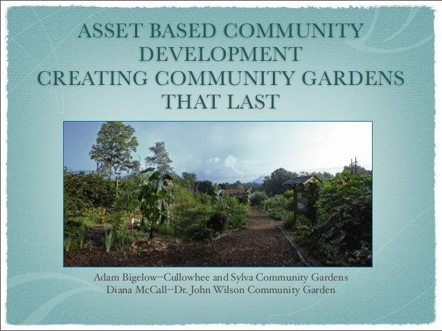ASSET BASED COMMUNITY DEVELOPMENT CREATING COMMUNITY GARDENS THAT LAST  Adam Bigelow--Cullowhee and Sylva Community Garden...