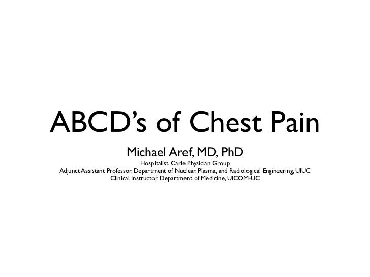 ABCD's of Chest Pain                         Michael Aref, MD, PhD                                Hospitalist, Carle Physi...