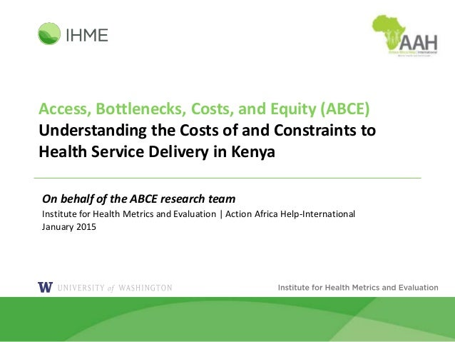 Access, Bottlenecks, Costs, and Equity (ABCE) Understanding the Costs of and Constraints to Health Service Delivery in Ken...