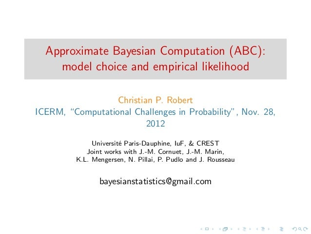 Approximate Bayesian Computation (ABC):    model choice and empirical likelihood                  Christian P. RobertICERM...