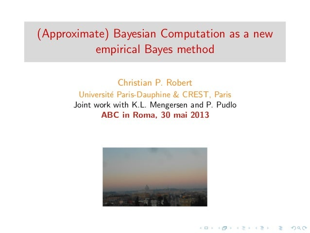 (Approximate) Bayesian Computation as a newempirical Bayes methodChristian P. RobertUniversit´e Paris-Dauphine & CREST, Pa...