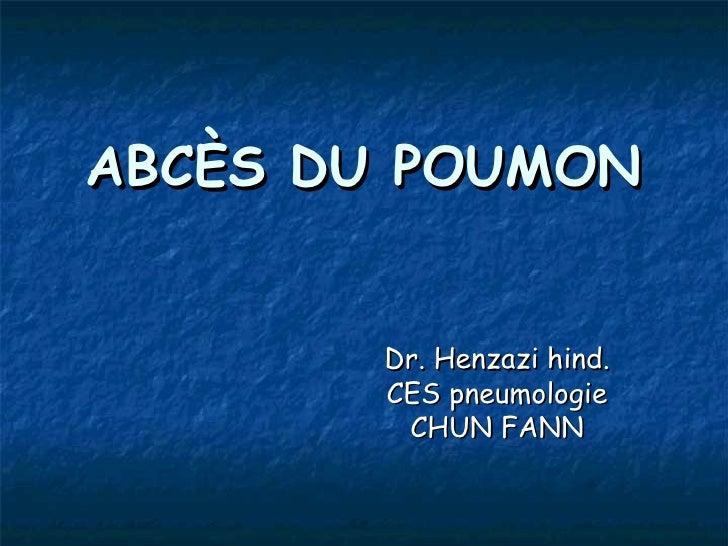 ABCÈS DU POUMON        Dr. Henzazi hind.        CES pneumologie         CHUN FANN
