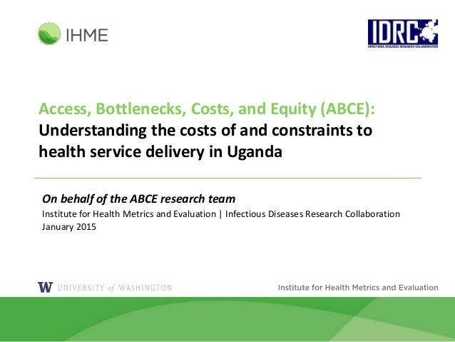 Access, Bottlenecks, Costs, and Equity (ABCE): Understanding the costs of and constraints to health service delivery in Ug...