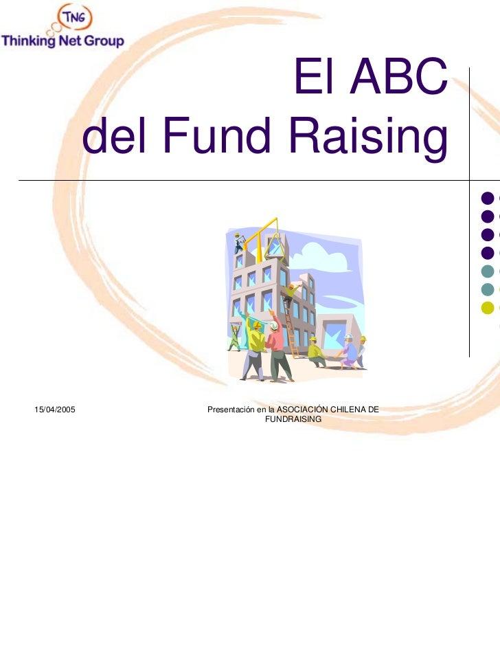 El ABC             del Fund Raising15/04/2005        Presentación en la ASOCIACIÓN CHILENA DE   1                         ...