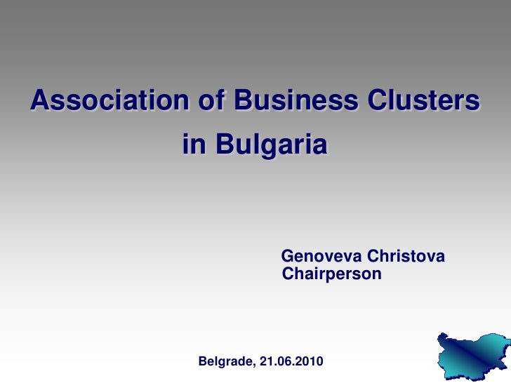 Association of Business Clusters          in Bulgaria                        Genoveva Christova                        Cha...