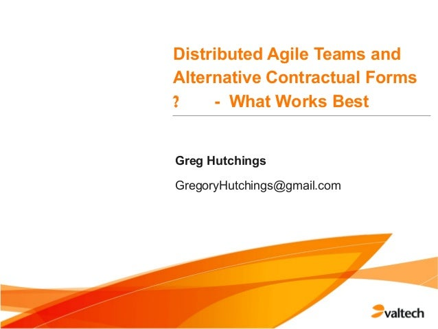 Distributed Agile Teams andAlternative Contractual Forms- What Works Best?Greg HutchingsGregoryHutchings@gmail.com