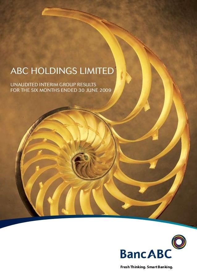 ABC HOLDINGS LIMITEDUNAUDITED INTERIM GROUP RESULTSFOR THE SIX MONTHS ENDED 30 JUNE 2009FreshThinking. Smart Banking.