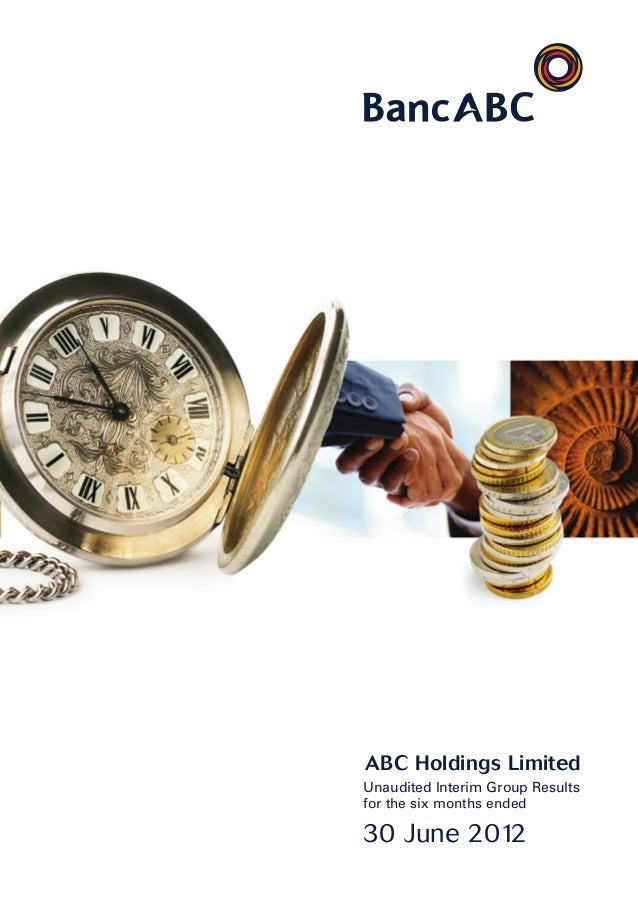 ABC Holdings LimitedUnaudited Interim Group Resultsfor the six months ended30 June 2012