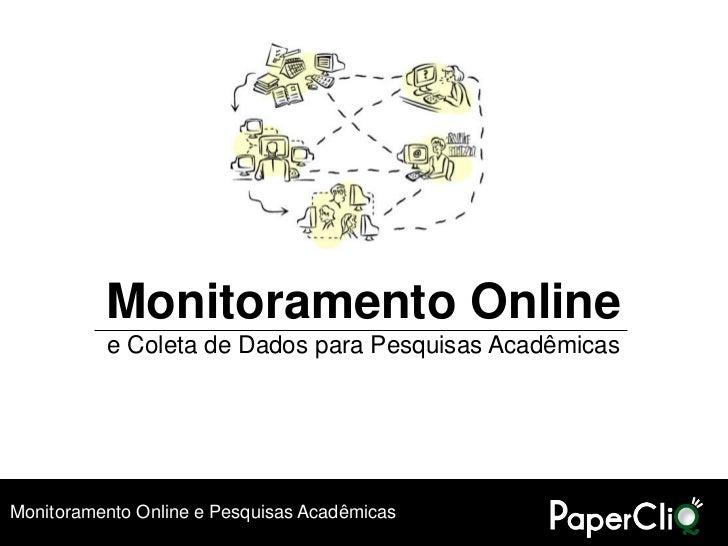 Monitoramento Online           e Coleta de Dados para Pesquisas Acadêmicas     Monitoramento Online e Pesquisas Acadêmicas