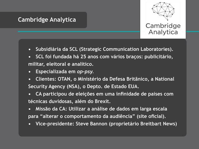 • Subsidiária da SCL (Strategic Communication Laboratories). • SCL foi fundada há 25 anos com vários braços: publicitário,...