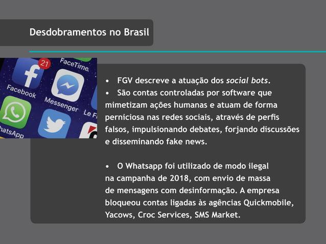 • FGV descreve a atuação dos social bots. • São contas controladas por software que mimetizam ações humanas e atuam de for...