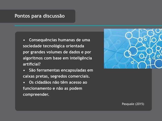 • Consequências humanas de uma sociedade tecnológica orientada por grandes volumes de dados e por algoritmos com base em i...