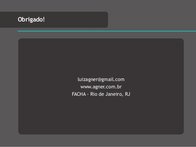 Obrigado! luizagner@gmail.com www.agner.com.br FACHA - Rio de Janeiro, RJ