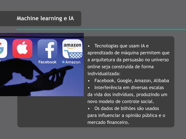 • Tecnologias que usam IA e aprendizado de máquina permitem que a arquitetura da persuasão no universo online seja constru...
