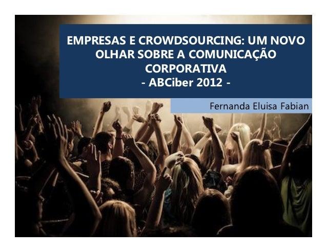 EMPRESAS E CROWDSOURCING: UM NOVO    OLHAR SOBRE A COMUNICAÇÃO            CORPORATIVA           - ABCiber 2012 -          ...