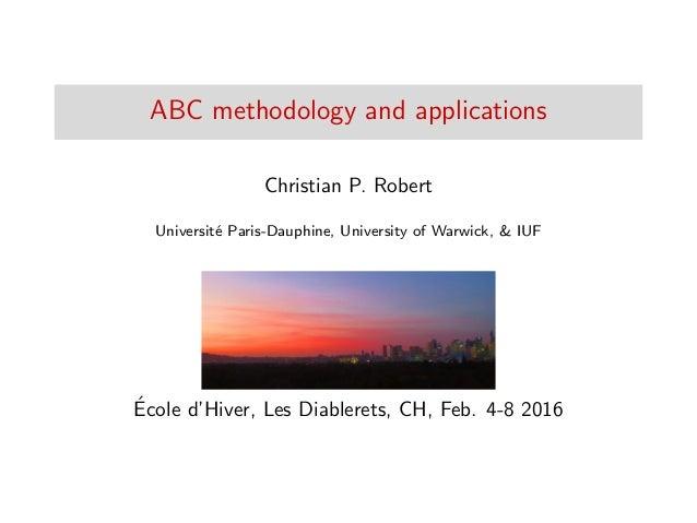 ABC methodology and applications Christian P. Robert Universit´e Paris-Dauphine, University of Warwick, & IUF ´Ecole d'Hiv...