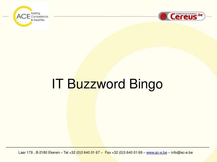 IT Buzzword BingoLaar 179 , B-2180 Ekeren – Tel +32 (0)3 640 01 67 – Fax +32 (0)3 640 01 69 – www.ac-e.be – info@ac-e.be