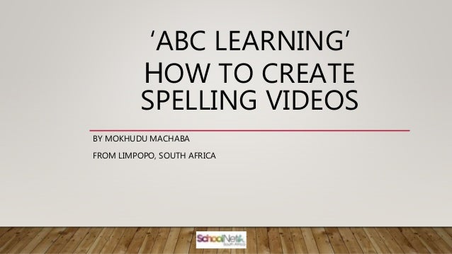 'ABC LEARNING' HOW TO CREATE SPELLING VIDEOS BY MOKHUDU MACHABA FROM LIMPOPO, SOUTH AFRICA