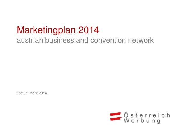 Marketingplan 2014 austrian business and convention network Status: März 2014