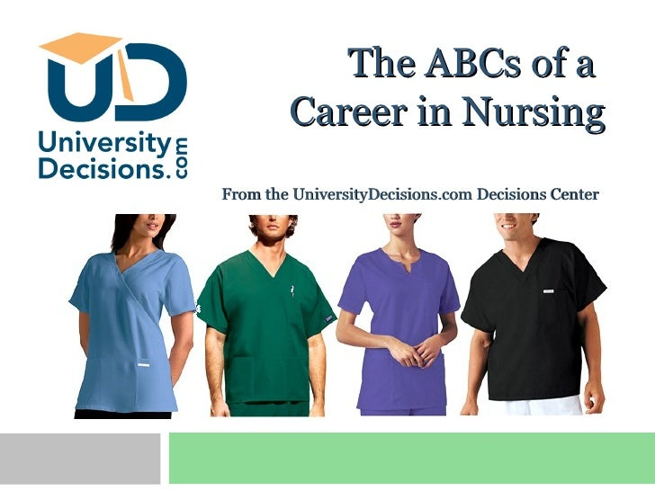 The ABCs of a Career in Nursing<br />UniversityDecisions.com<br />From the UniversityDecisions.com Decisions Center <br />...