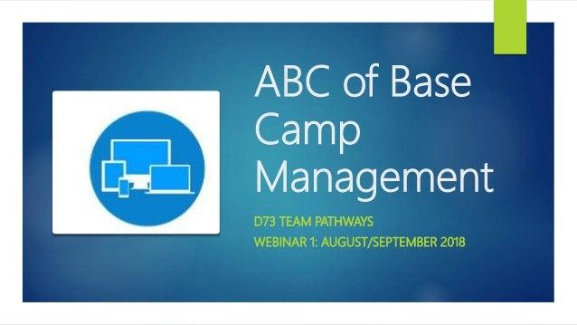 ABC of Base Camp Management D73 TEAM PATHWAYS WEBINAR 1: AUGUST/SEPTEMBER 2018