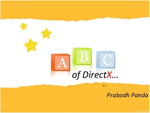 of DirectX…       --            Prabodh Panda