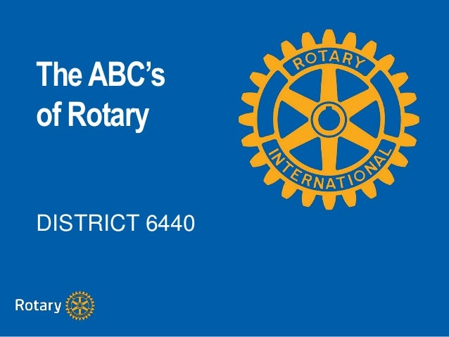 TheABC's of Rotary DISTRICT 6440