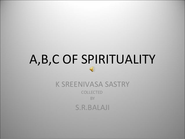 A,B,C OF SPIRITUALITY K SREENIVASA SASTRY COLLECTED BY  S.R.BALAJI