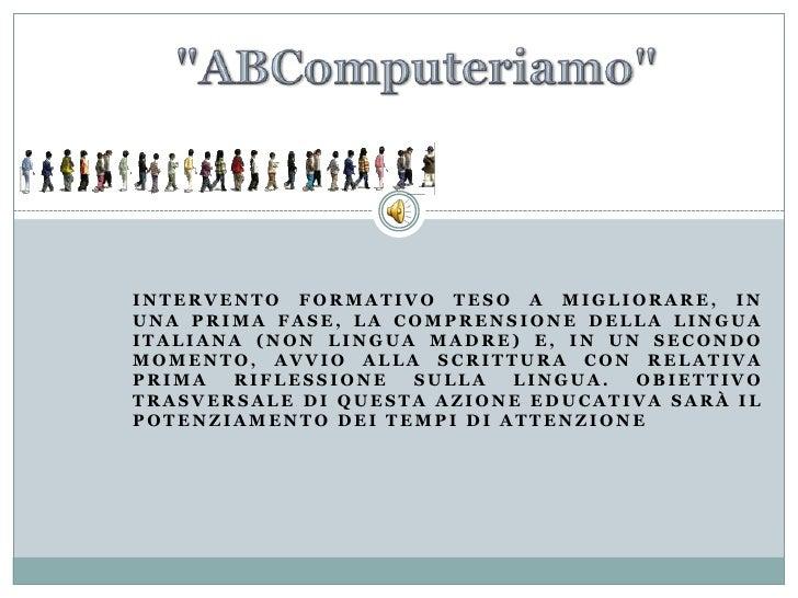 """""""ABComputeriamo""""<br />Intervento formativo teso a migliorare, in una prima fase, la comprensione della lingua it..."""