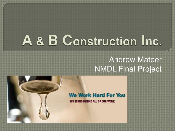 A & B Construction Inc.<br />Andrew Mateer<br />NMDL Final Project<br />
