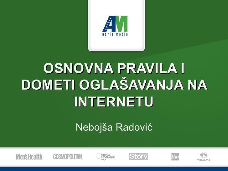 OSNOVNA PRAVILA I DOMETI OGLAŠAVANJA NA  I NTERNETU Neboj ša Radović