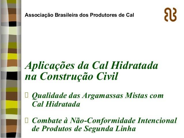 Aplicações da Cal Hidratada na Construção Civil Qualidade das Argamassas Mistas com Cal Hidratada Combate à Não-Conformida...