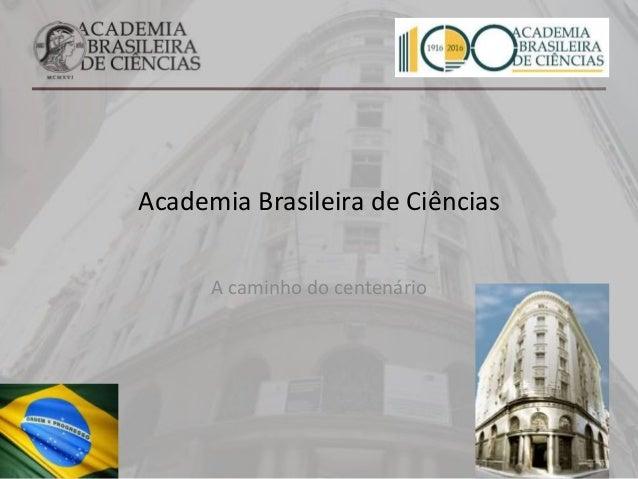 Academia Brasileira de Ciências A caminho do centenário
